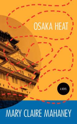 Osaka Heat by Mary Claire Mahaney