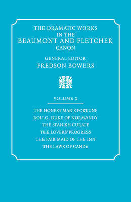 The Dramatic Works in the Beaumont and Fletcher Canon The Dramatic Works in the Beaumont and Fletcher Canon: Volume 10 by Francis Beaumont