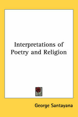 Interpretations of Poetry and Religion by George Santayana