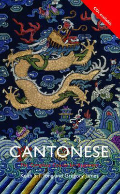 Colloquial Cantonese: A Complete Language Course by Keith S.T. Tong