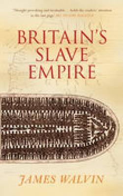Britain's Slave Empire by James Walvin