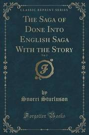 The Saga of Done Into English Saga with the Story, Vol. 2 (Classic Reprint) by Snorri Sturluson