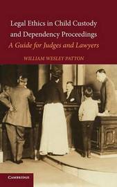 Legal Ethics in Child Custody and Dependency Proceedings by William W. Patton