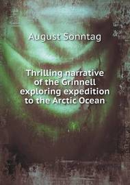 Thrilling Narrative of the Grinnell Exploring Expedition to the Arctic Ocean by August Sonntag