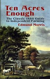 Ten Acres Enough by Edmund Morris