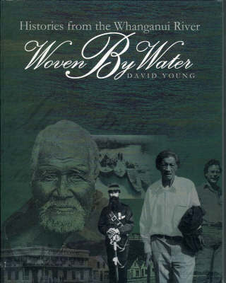 Woven by Water: Histories from the Whanganui River by David Young