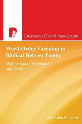 Word-Order Variation in Biblical Hebrew Poetry by Nicholas P. Lunn