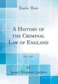 A History of the Criminal Law of England, Vol. 1 of 3 (Classic Reprint) by James Fitzjames Stephen