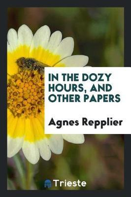In the Dozy Hours, and Other Papers by Agnes Repplier