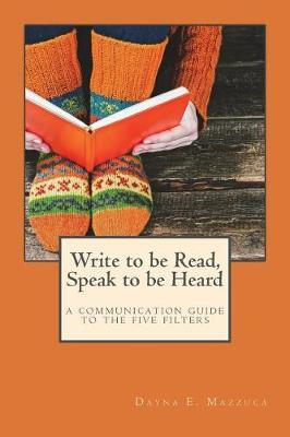 Write to Be Read, Speak to Be Heard by Dayna E Mazzuca