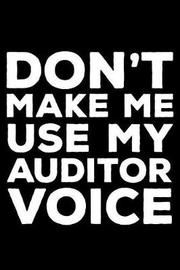 Don't Make Me Use My Auditor Voice by Creative Juices Publishing