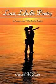 Love, Life, & Poetry by Edward V. Fuller