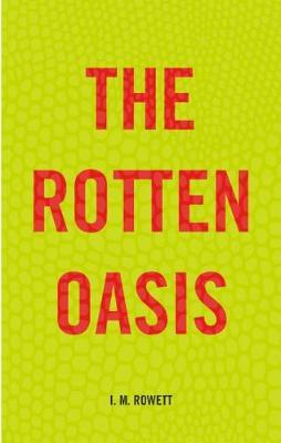 The Rotten Oasis by I.M. Rowett