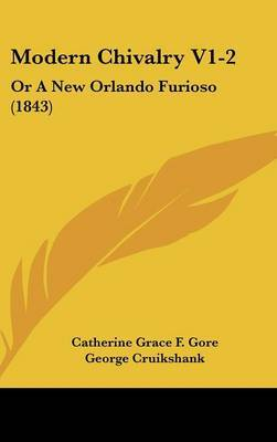 Modern Chivalry V1-2: Or A New Orlando Furioso (1843) by Catherine Grace F . Gore image