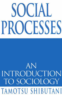 Social Processes: An Introduction to Sociology by Tamotsu Shibutani
