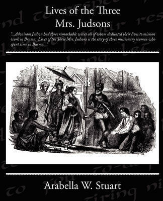 Lives of the Three Mrs Judsons by Arabella W. Stuart