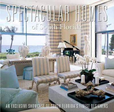 Spectacular Homes of South Florida: An Exclusive Showcase of South Florida's Finest Designers by Brian Carabet