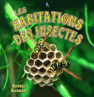 Les Habitations Des Insectes by Bobbie Kalman