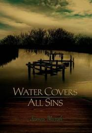 Water Covers All Sins by James Marsh