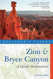Explorer's Guide Zion & Bryce Canyon: A Great Destination by Christine Balaz