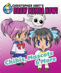 Chibis, Mascots, And More by Christopher Hart