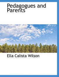 Pedagogues and Parents by Ella Calista Wilson