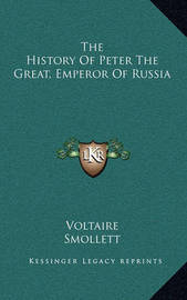 The History of Peter the Great, Emperor of Russia by Voltaire