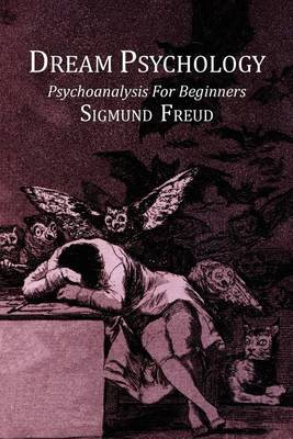 Dream Psychology; Psychoanalysis for Beginners by Sigmund Freud