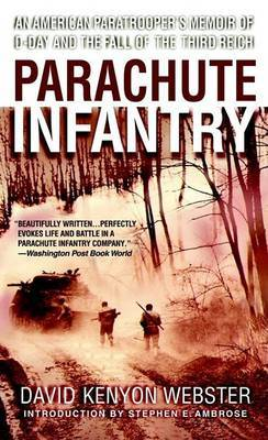 Parachute Infantry: An American Paratrooper's Memoir of D-Day and the Fall of the Third Reich by David Webster