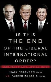 Is This the End of the Liberal International Order? by Niall Ferguson