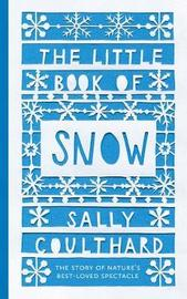 The Little Book of Snow by Sally Coulthard