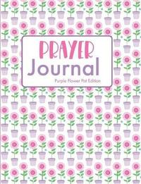 Prayer Journal Purple Flower Pot Edition by Hiphipyay Press