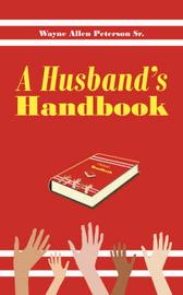 A Husband's Handbook by Wayne Allen Peterson Sr image