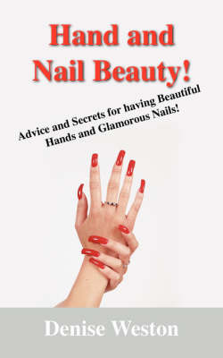 Hand and Nail Beauty! Advice and Secrets for Having Beautiful Hands and Glamorous Nails! by Denise P Weston image