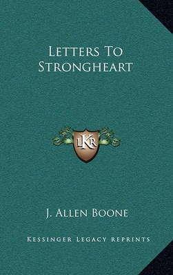 Letters to Strongheart by J. Allen Boone image