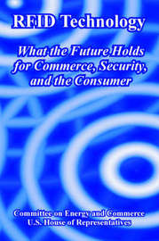 Rfid Technology: What the Future Holds for Commerce, Security, and the Consumer by Committee on Energy & Commerce image