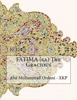 Fatima (Sa) the Gracious by Abu Muhammad Ordoni - Xkp