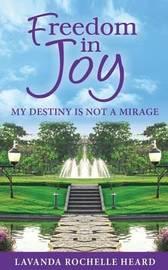 Freedom in Joy, My Destiny Is Not a Mirage by Lavanda Rochelle Heard