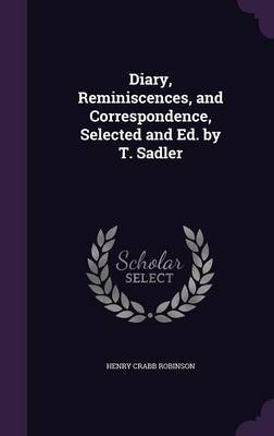 Diary, Reminiscences, and Correspondence, Selected and Ed. by T. Sadler by Henry Crabb Robinson image