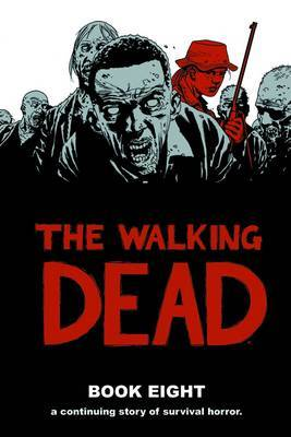 The Walking Dead Book 8 by Robert Kirkman