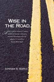Wise in the Road... by Edwards R. Hopple