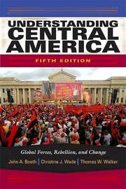 Understanding Central America: Global Forces, Rebellion, and Change by John A. Booth image