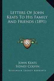 Letters of John Keats to His Family and Friends (1891) by John Keats