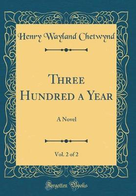 Three Hundred a Year, Vol. 2 of 2 by Henry Wayland Chetwynd