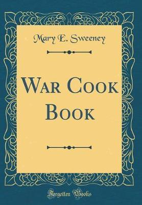 War Cook Book (Classic Reprint) by Mary E Sweeney