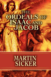 The Ordeals of Isaac and Jacob by Martin Sicker