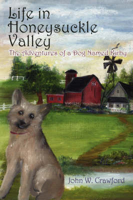 Life in Honeysuckle Valley: The Adventures of a Dog Named Kirby by John W. Crawford image
