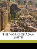 The Works of Adam Smith by Dugald Stewart