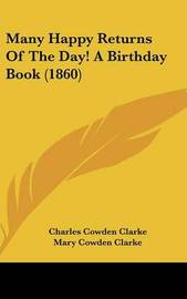Many Happy Returns of the Day! a Birthday Book (1860) by Charles Cowden Clarke