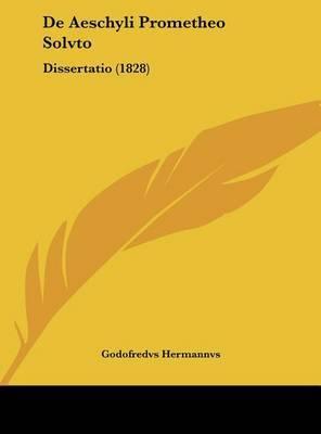 de Aeschyli Prometheo Solvto: Dissertatio (1828) by Godofredvs Hermannvs image